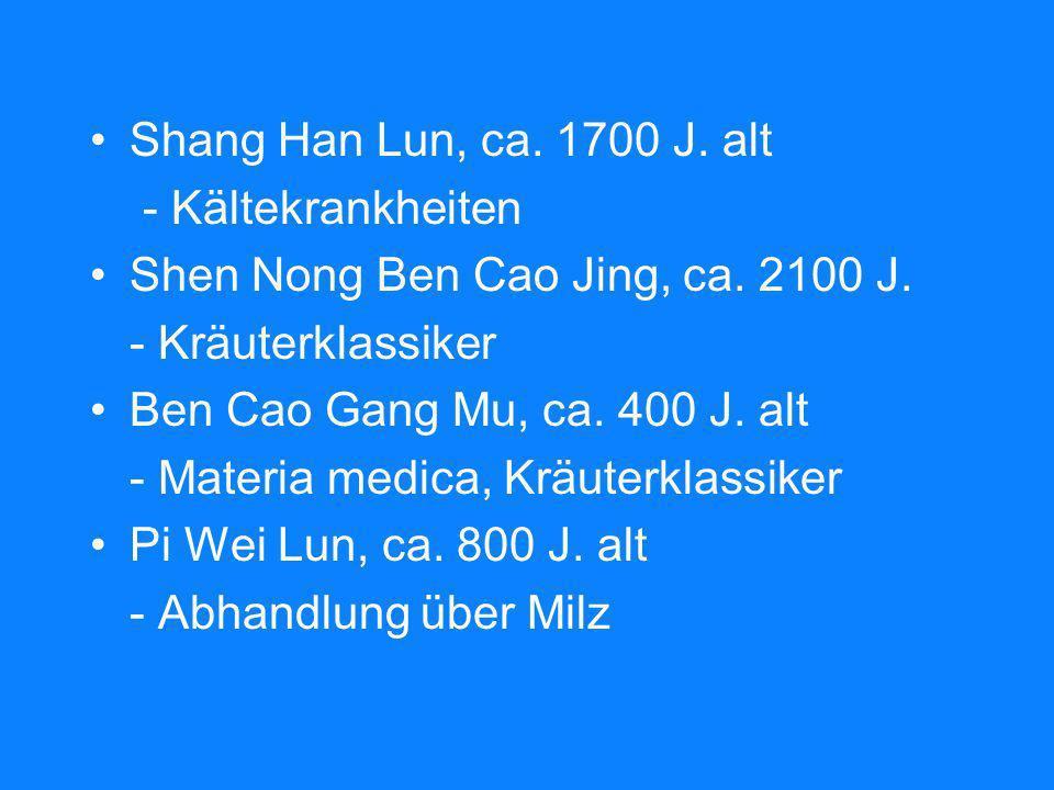 Shang Han Lun, ca. 1700 J. alt - Kältekrankheiten. Shen Nong Ben Cao Jing, ca. 2100 J. - Kräuterklassiker.