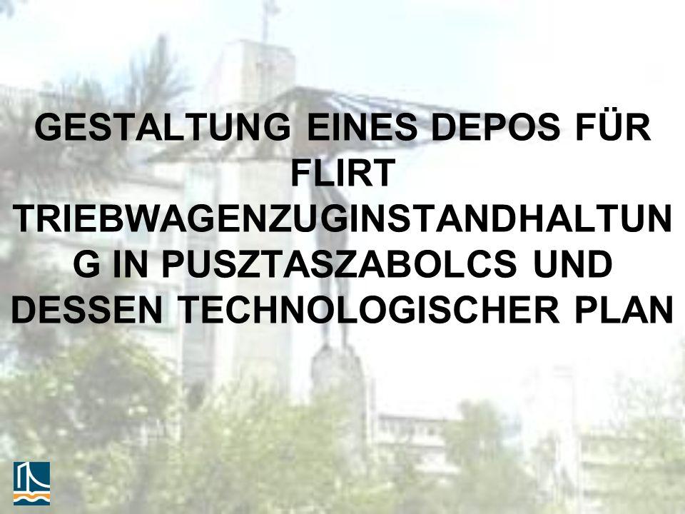 GESTALTUNG EINES DEPOS FÜR FLIRT TRIEBWAGENZUGINSTANDHALTUNG IN PUSZTASZABOLCS UND DESSEN TECHNOLOGISCHER PLAN