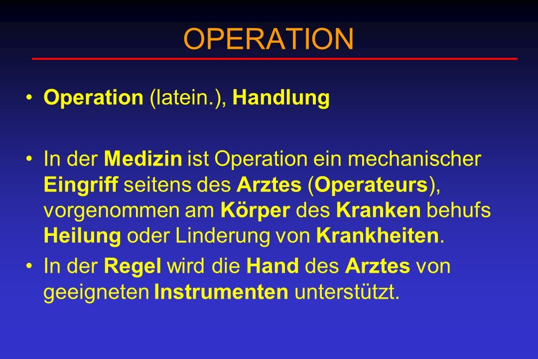 OPERATION Operation (latein.), Handlung