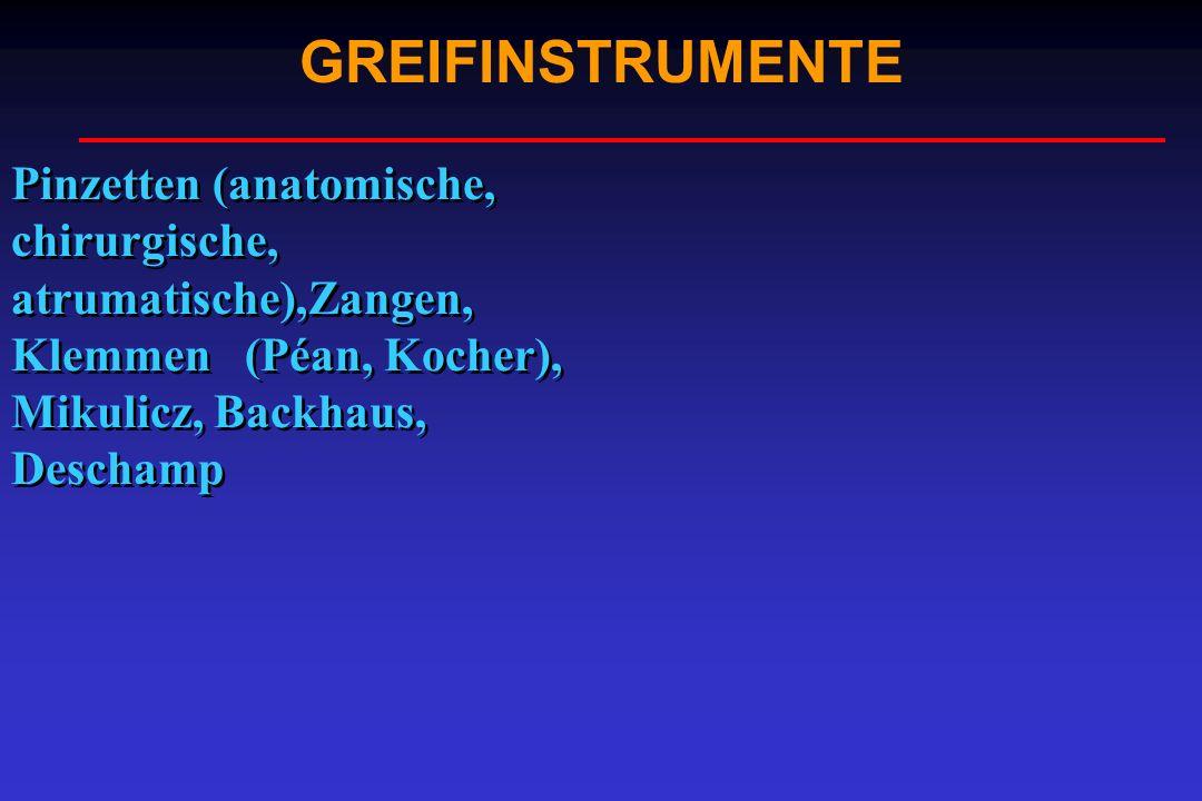 GREIFINSTRUMENTE Pinzetten (anatomische, chirurgische, atrumatische),Zangen, Klemmen (Péan, Kocher), Mikulicz, Backhaus, Deschamp.