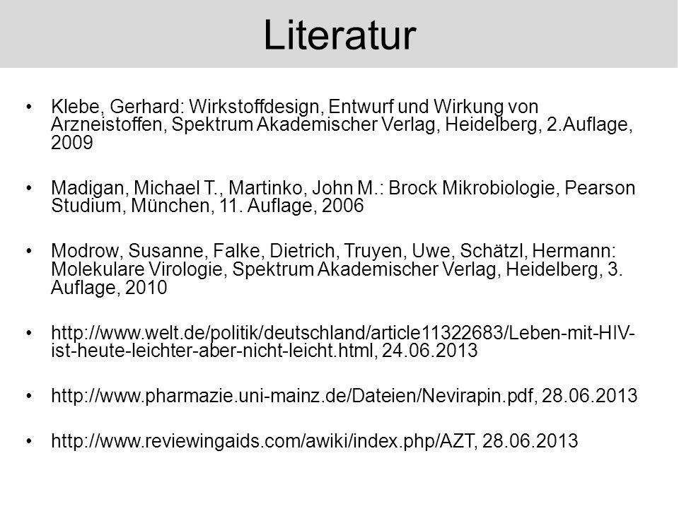 Literatur Klebe, Gerhard: Wirkstoffdesign, Entwurf und Wirkung von Arzneistoffen, Spektrum Akademischer Verlag, Heidelberg, 2.Auflage, 2009.