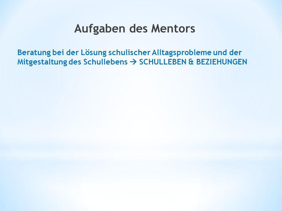 Aufgaben des Mentors Beratung bei der Lösung schulischer Alltagsprobleme und der Mitgestaltung des Schullebens  SCHULLEBEN & BEZIEHUNGEN.