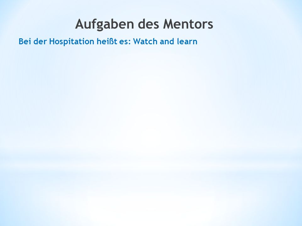Bei der Hospitation heißt es: Watch and learn