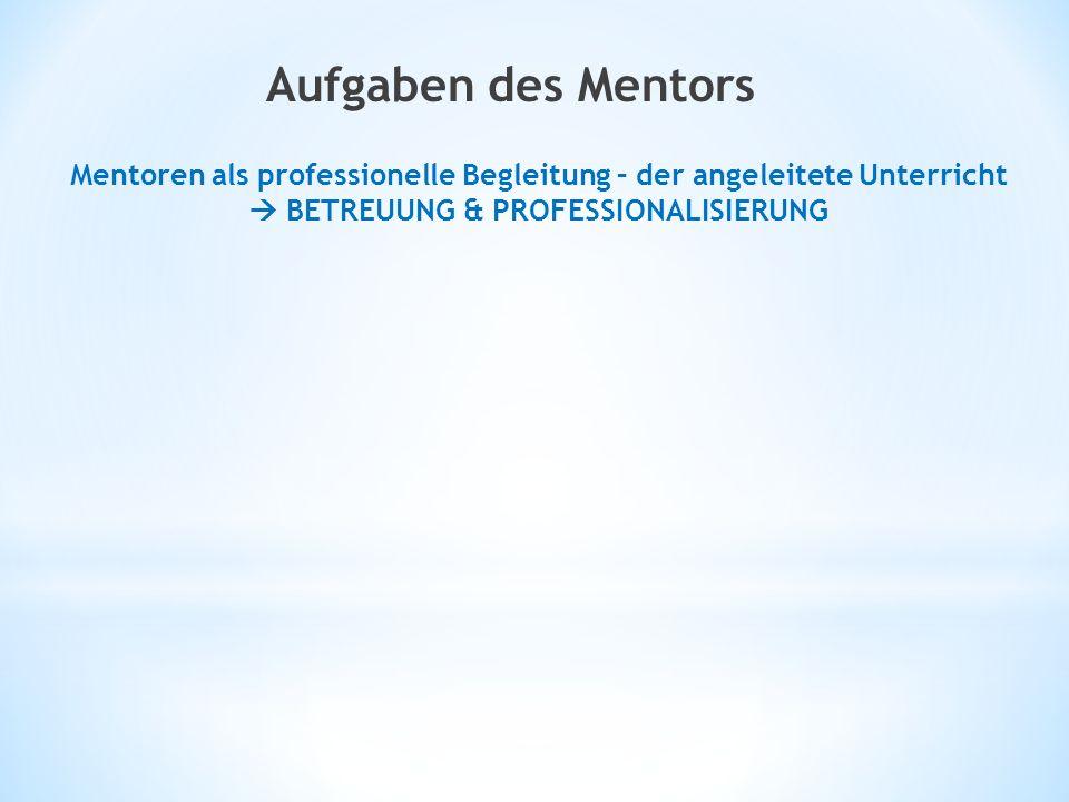 Aufgaben des Mentors Mentoren als professionelle Begleitung – der angeleitete Unterricht  BETREUUNG & PROFESSIONALISIERUNG.