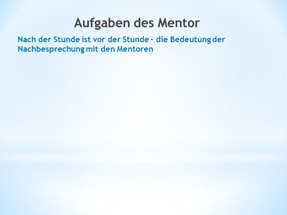 Aufgaben des Mentor Nach der Stunde ist vor der Stunde – die Bedeutung der Nachbesprechung mit den Mentoren.