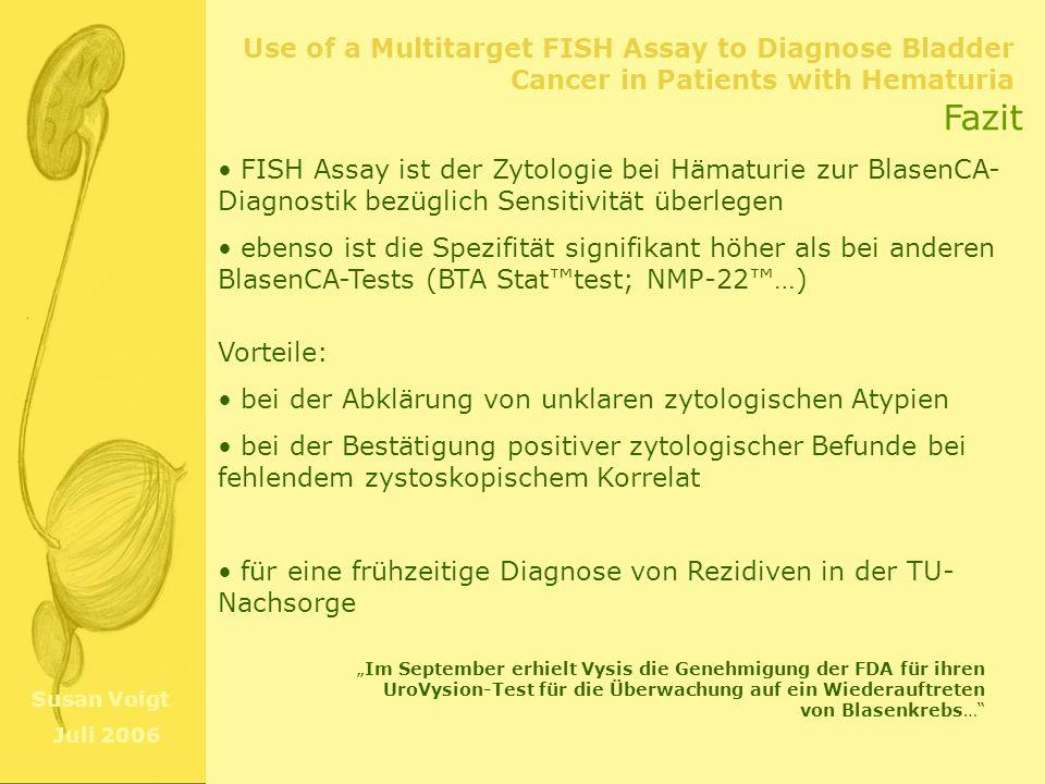 Fazit FISH Assay ist der Zytologie bei Hämaturie zur BlasenCA-Diagnostik bezüglich Sensitivität überlegen.