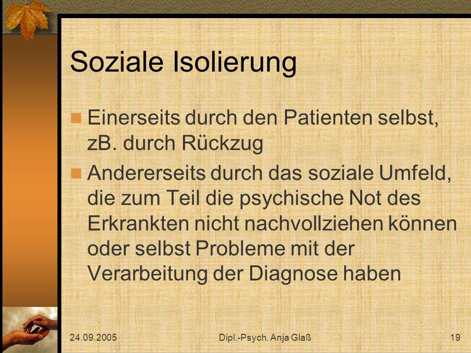 Soziale Isolierung Einerseits durch den Patienten selbst, zB. durch Rückzug.