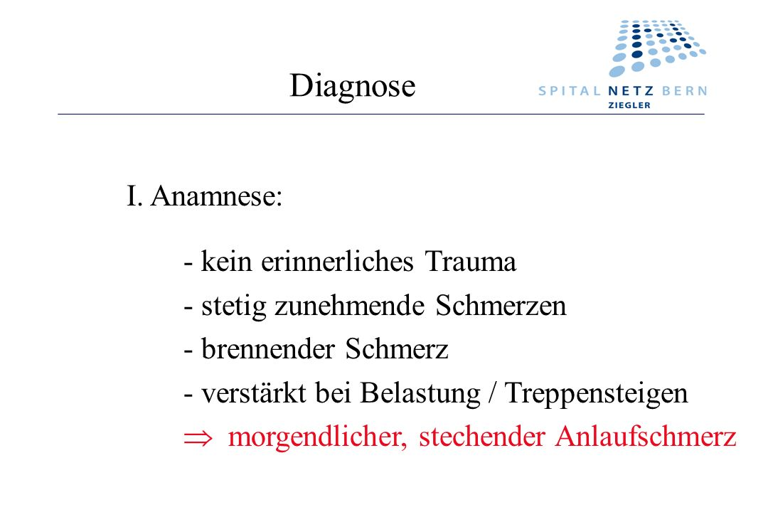 Diagnose I. Anamnese: - kein erinnerliches Trauma