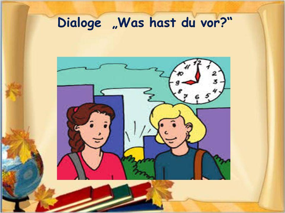 """Dialoge """"Was hast du vor"""