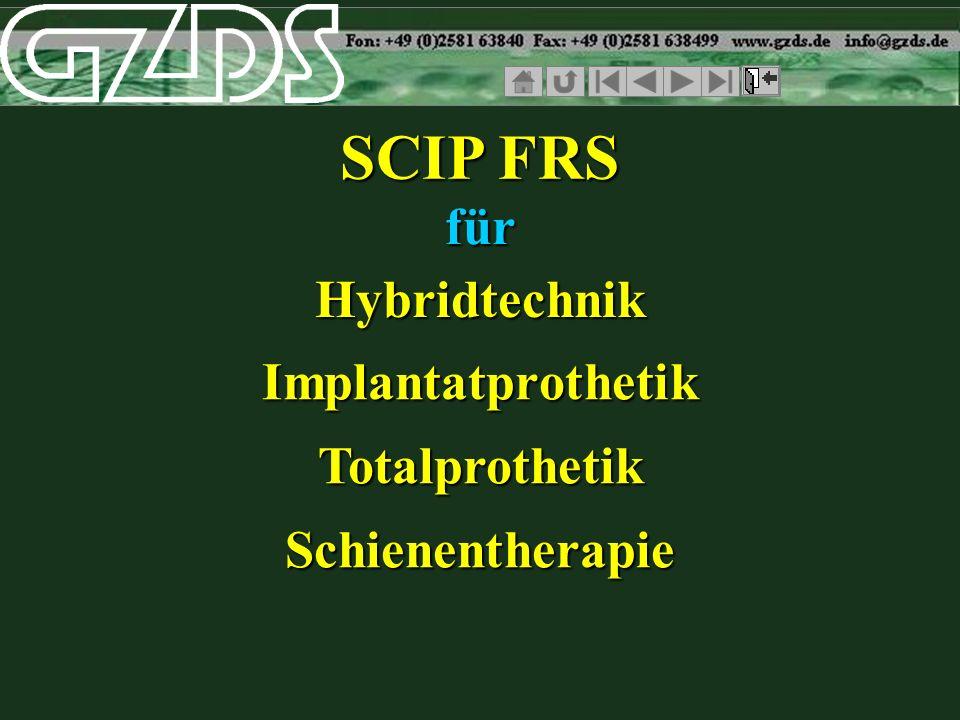 SCIP FRS für Hybridtechnik Implantatprothetik Totalprothetik