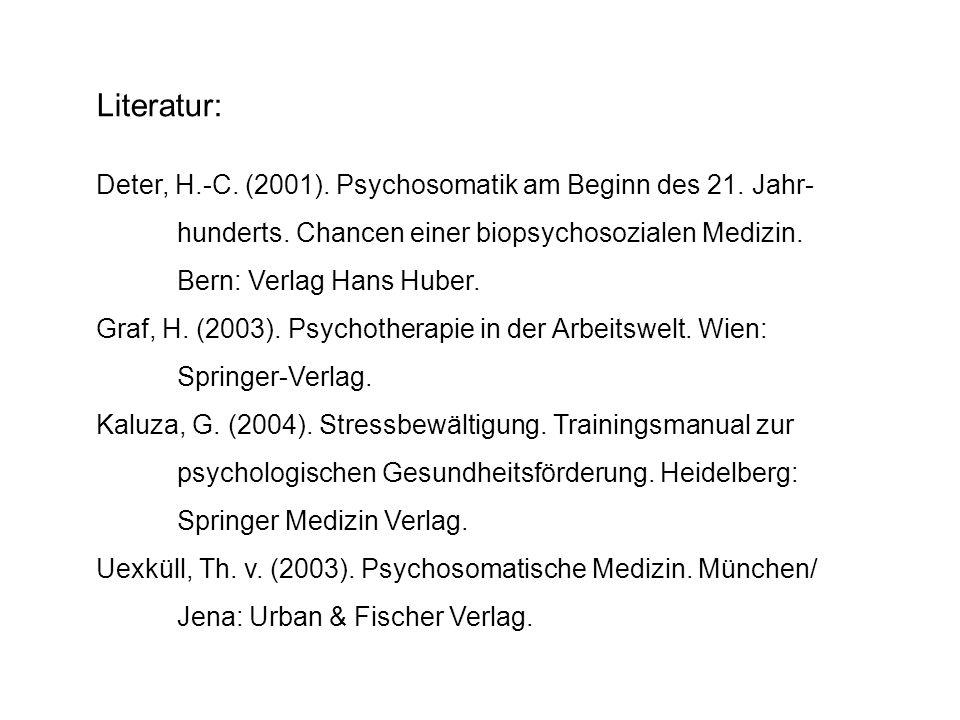 Literatur: Deter, H.-C. (2001). Psychosomatik am Beginn des 21. Jahr-