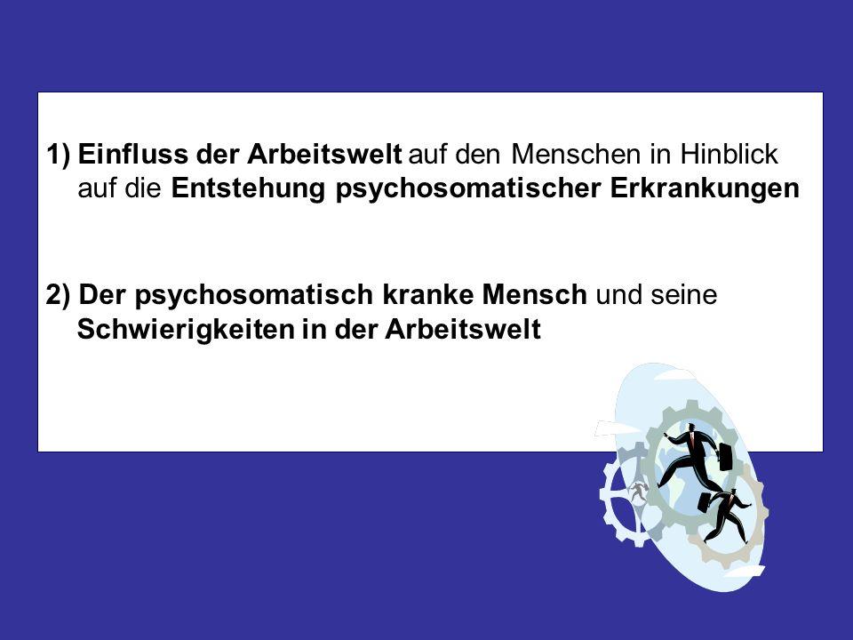 Einfluss der Arbeitswelt auf den Menschen in Hinblick auf die Entstehung psychosomatischer Erkrankungen