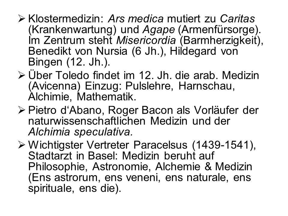 Klostermedizin: Ars medica mutiert zu Caritas (Krankenwartung) und Agape (Armenfürsorge). Im Zentrum steht Misericordia (Barmherzigkeit), Benedikt von Nursia (6 Jh.), Hildegard von Bingen (12. Jh.).
