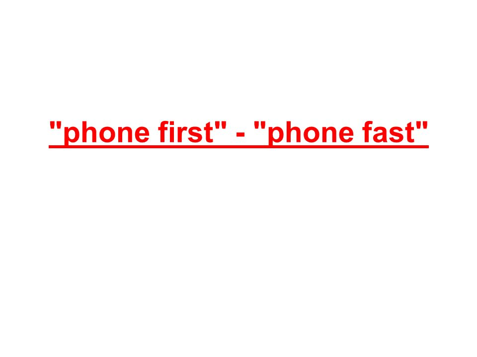 phone first - phone fast