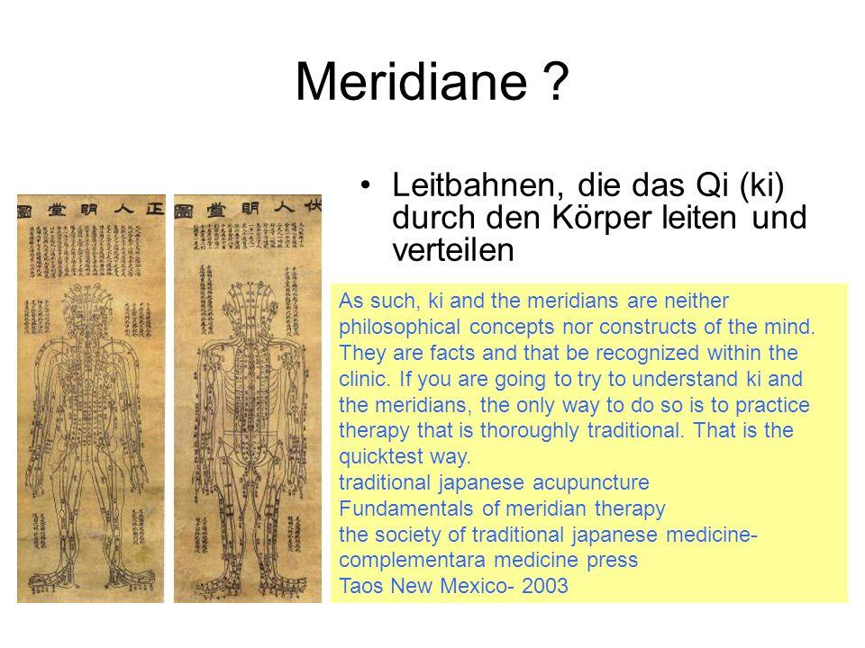 Meridiane Leitbahnen, die das Qi (ki) durch den Körper leiten und verteilen. 12 Systemmeridiane.