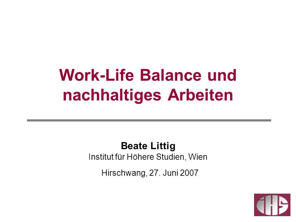 Work-Life Balance und nachhaltiges Arbeiten Beate Littig Institut für Höhere Studien, Wien Hirschwang, 27.