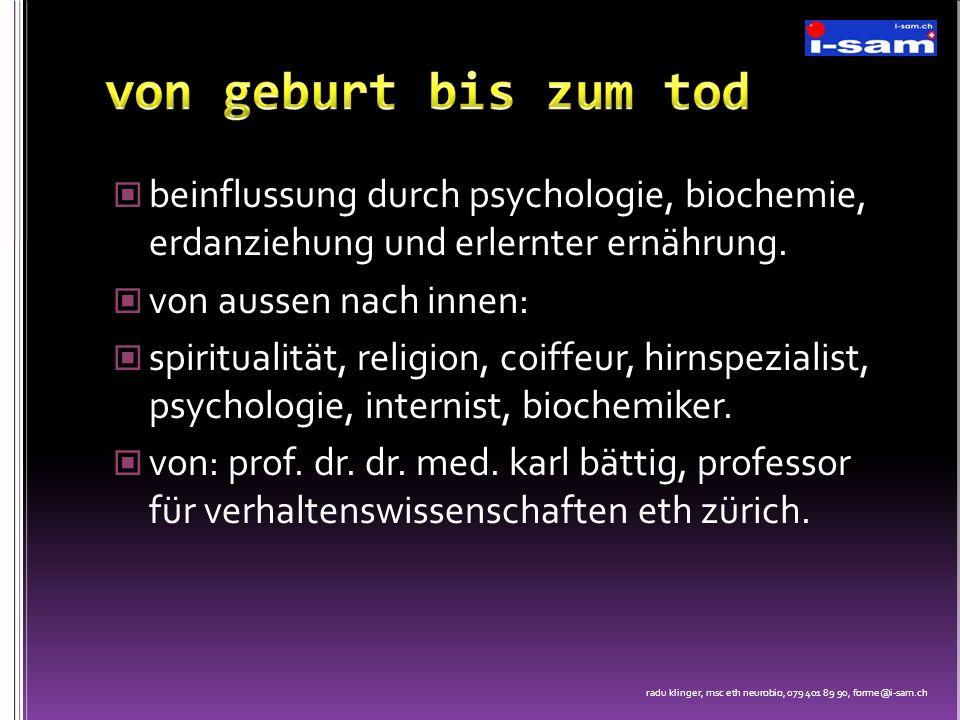 von geburt bis zum tod beinflussung durch psychologie, biochemie, erdanziehung und erlernter ernährung.
