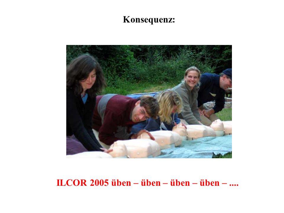Konsequenz: ILCOR 2005 üben – üben – üben – üben – ....