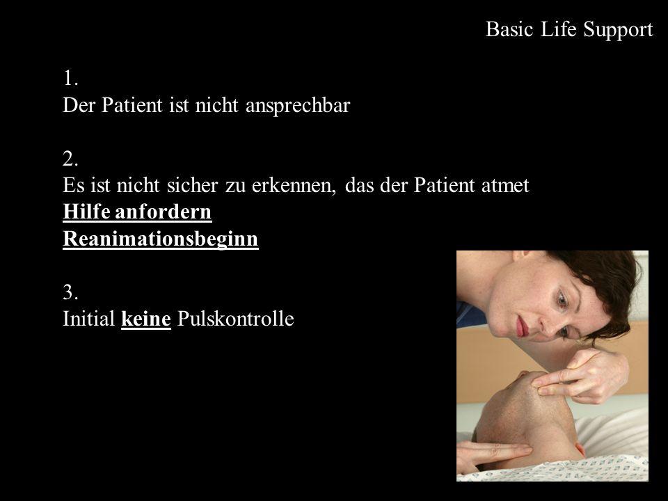 Basic Life Support 1. Der Patient ist nicht ansprechbar. 2. Es ist nicht sicher zu erkennen, das der Patient atmet.