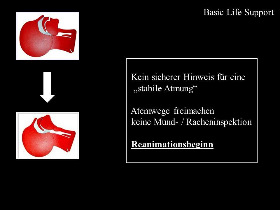 """Basic Life SupportKein sicherer Hinweis für eine. """"stabile Atmung Atemwege freimachen. keine Mund- / Racheninspektion."""
