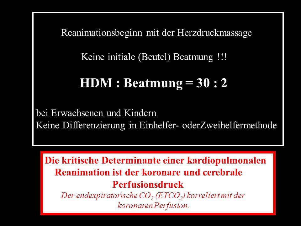 HDM : Beatmung = 30 : 2 Reanimationsbeginn mit der Herzdruckmassage