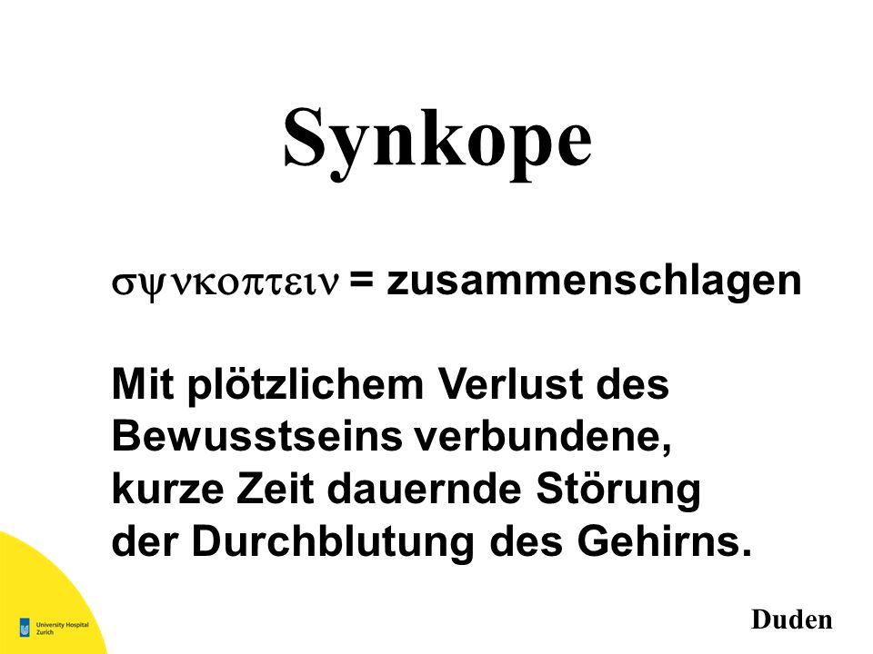 Synkope synkoptein = zusammenschlagen Mit plötzlichem Verlust des