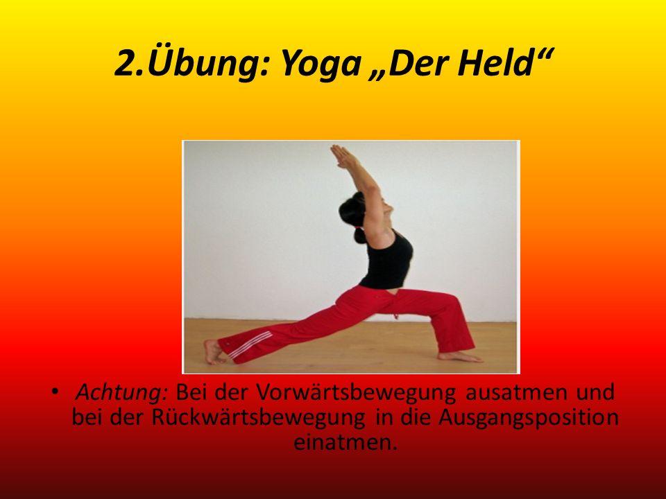 """2.Übung: Yoga """"Der Held Achtung: Bei der Vorwärtsbewegung ausatmen und bei der Rückwärtsbewegung in die Ausgangsposition einatmen."""