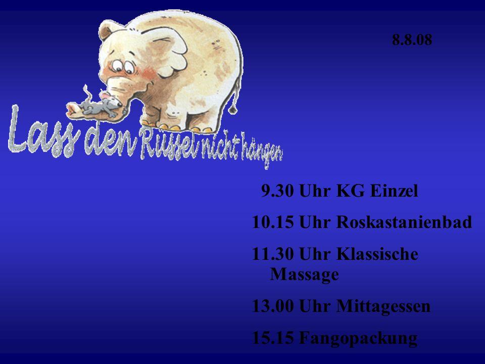 11.30 Uhr Klassische Massage 13.00 Uhr Mittagessen 15.15 Fangopackung