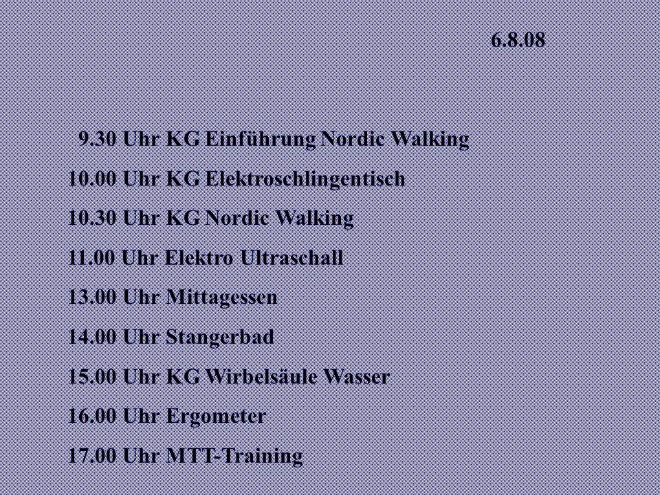6.8.08 9.30 Uhr KG Einführung Nordic Walking. 10.00 Uhr KG Elektroschlingentisch. 10.30 Uhr KG Nordic Walking.