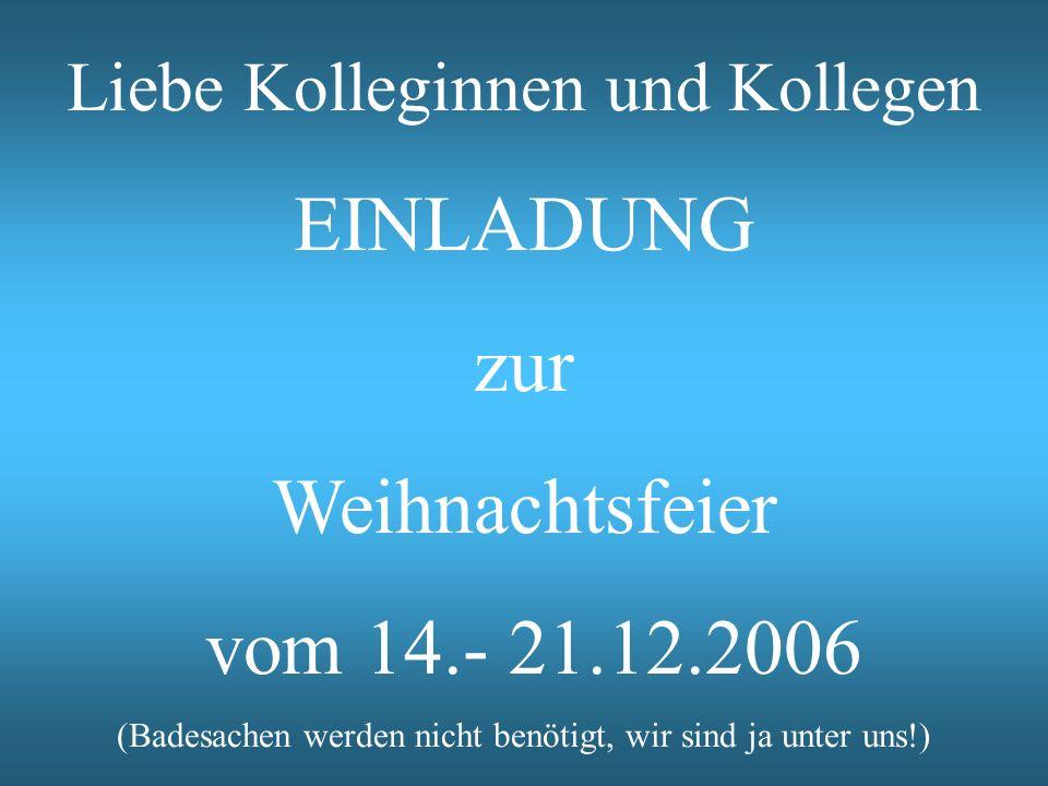 EINLADUNG zur Weihnachtsfeier vom 14.- 21.12.2006