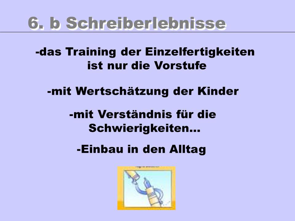 6. b Schreiberlebnisse -das Training der Einzelfertigkeiten ist nur die Vorstufe. mit Wertschätzung der Kinder.