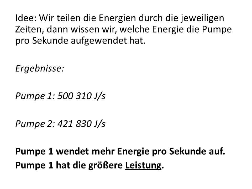 Idee: Wir teilen die Energien durch die jeweiligen Zeiten, dann wissen wir, welche Energie die Pumpe pro Sekunde aufgewendet hat.