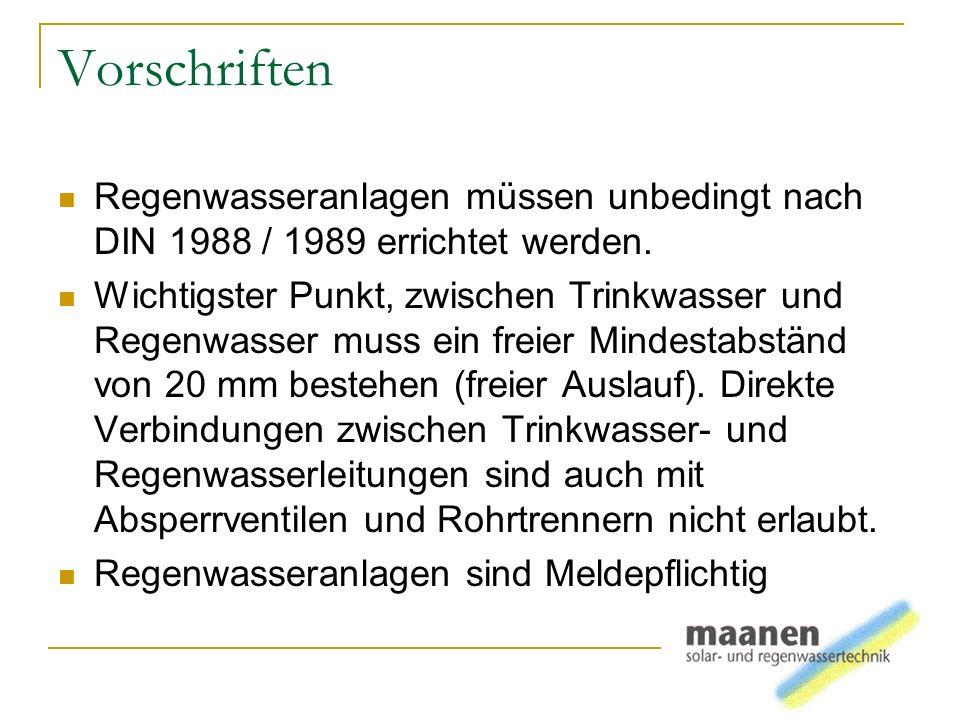 Vorschriften Regenwasseranlagen müssen unbedingt nach DIN 1988 / 1989 errichtet werden.