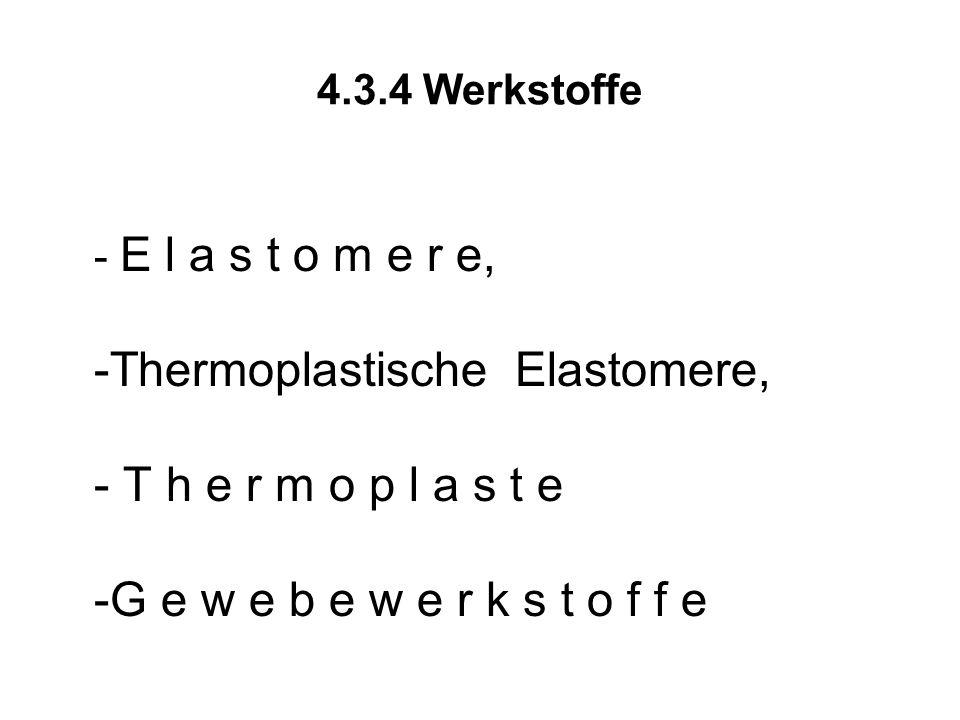 4.3.4 Werkstoffe - E l a s t o m e r e, -Thermoplastische Elastomere, - T h e r m o p l a s t e -G e w e b e w e r k s t o f f e.