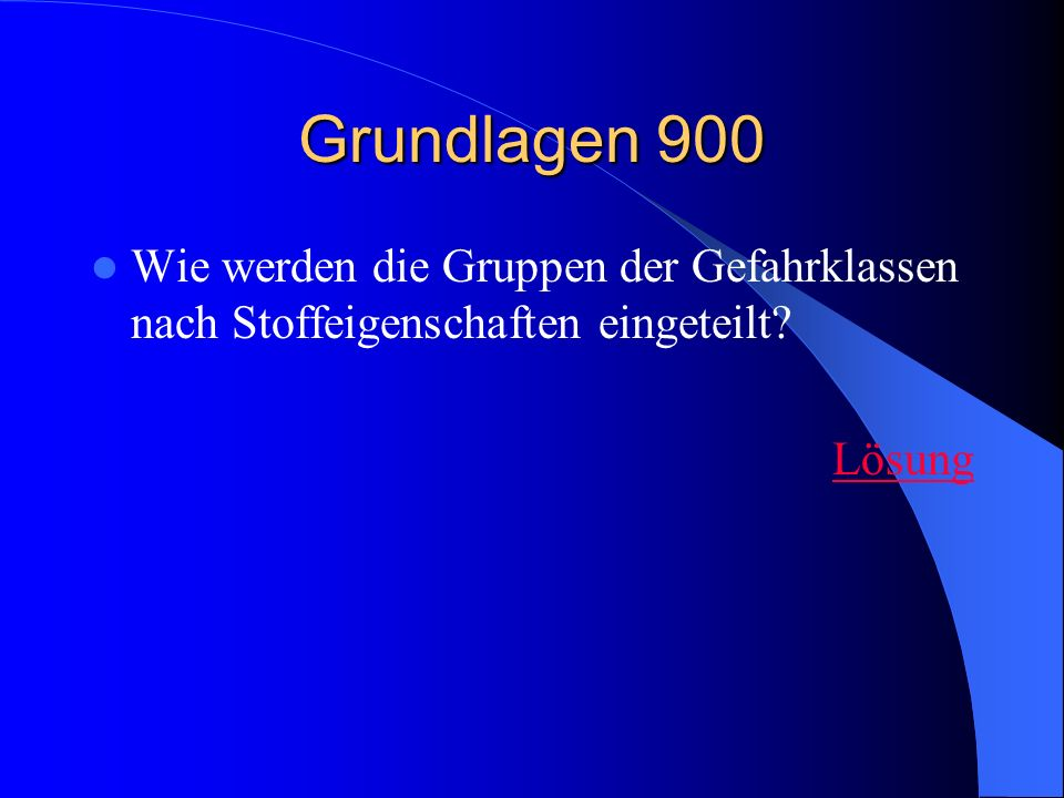 Grundlagen 900 Wie werden die Gruppen der Gefahrklassen nach Stoffeigenschaften eingeteilt Lösung