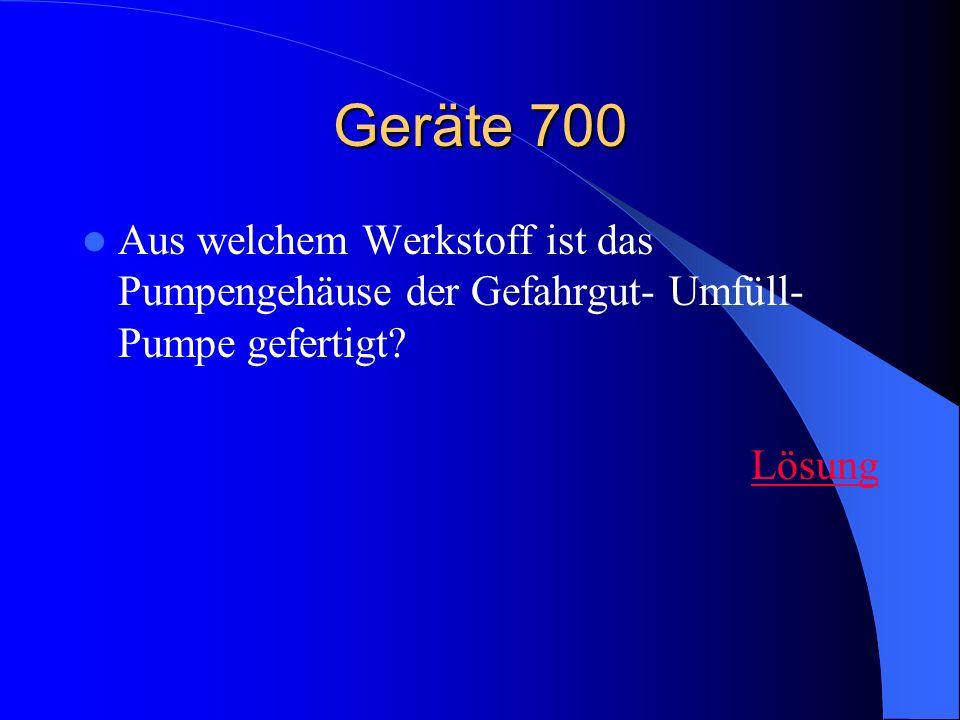 Geräte 700Aus welchem Werkstoff ist das Pumpengehäuse der Gefahrgut- Umfüll- Pumpe gefertigt.