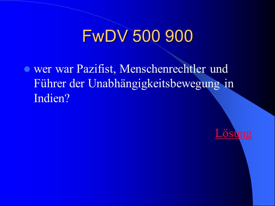 FwDV 500 900wer war Pazifist, Menschenrechtler und Führer der Unabhängigkeitsbewegung in Indien.
