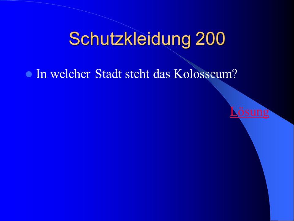Schutzkleidung 200 In welcher Stadt steht das Kolosseum Lösung