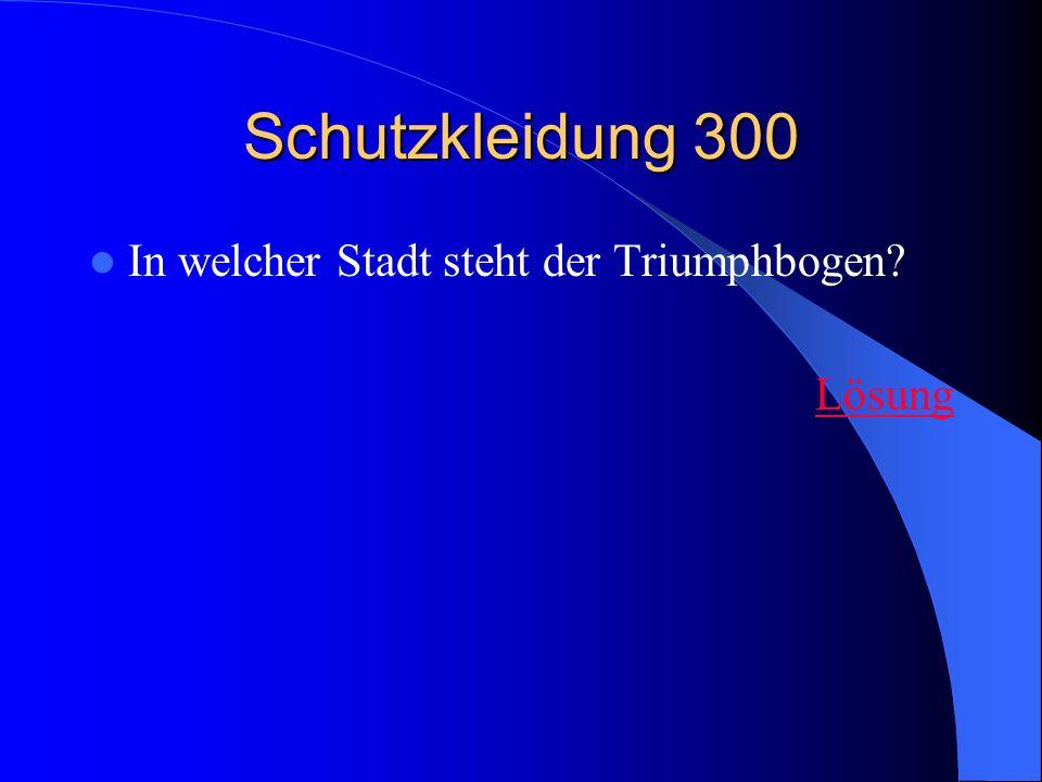 Schutzkleidung 300 In welcher Stadt steht der Triumphbogen Lösung