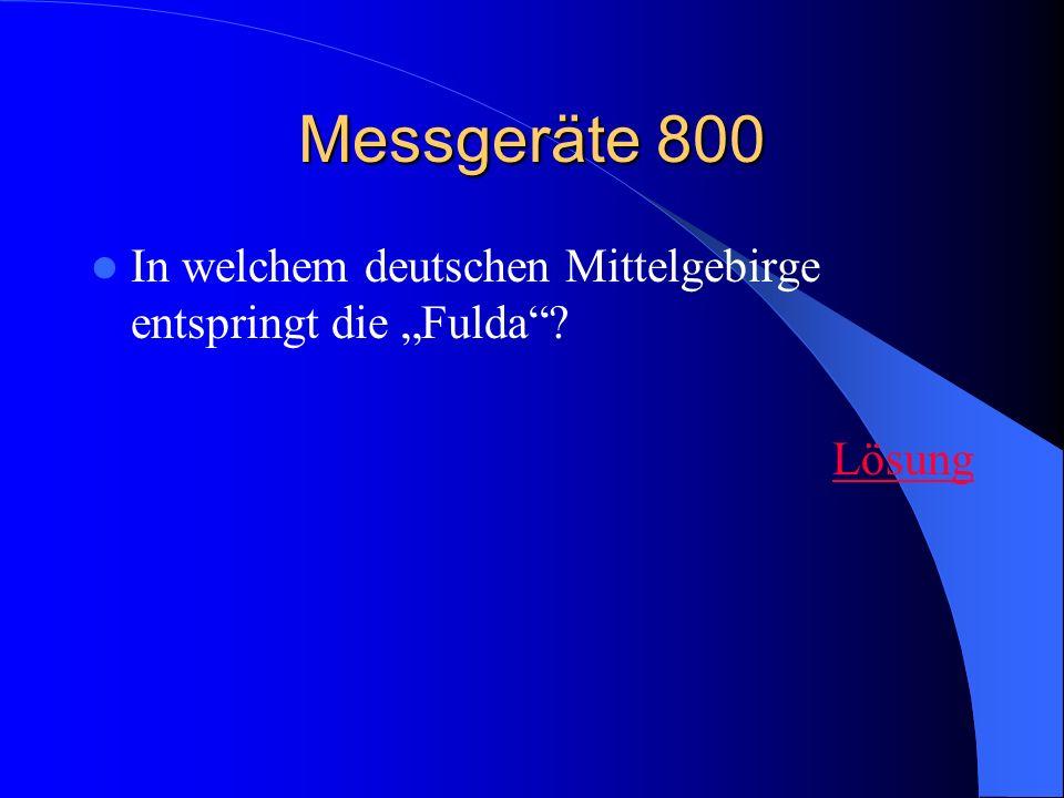 """Messgeräte 800 In welchem deutschen Mittelgebirge entspringt die """"Fulda Lösung"""
