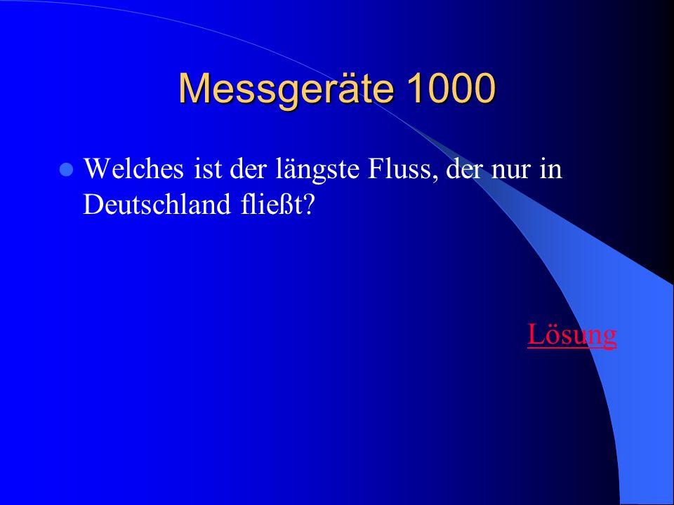 Messgeräte 1000 Welches ist der längste Fluss, der nur in Deutschland fließt Lösung