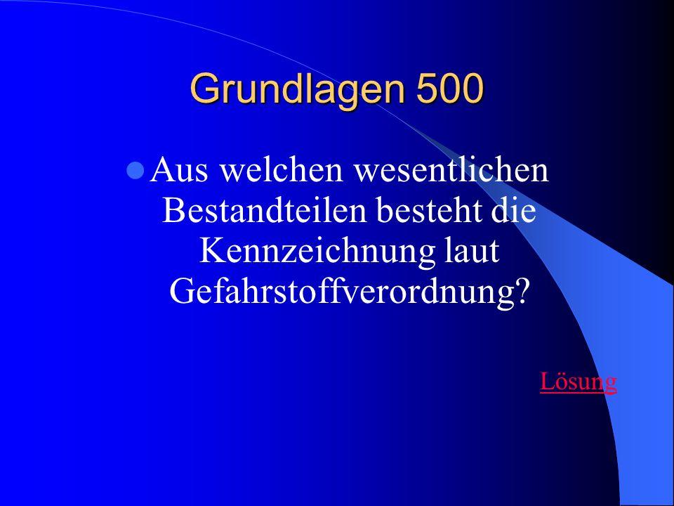 Grundlagen 500 Aus welchen wesentlichen Bestandteilen besteht die Kennzeichnung laut Gefahrstoffverordnung