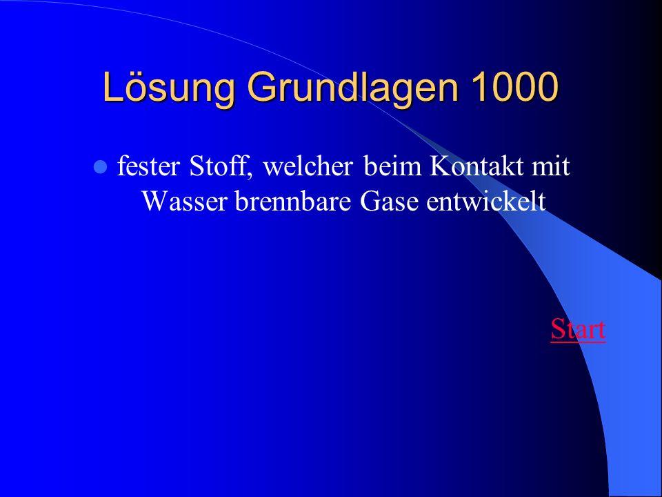 Lösung Grundlagen 1000fester Stoff, welcher beim Kontakt mit Wasser brennbare Gase entwickelt.