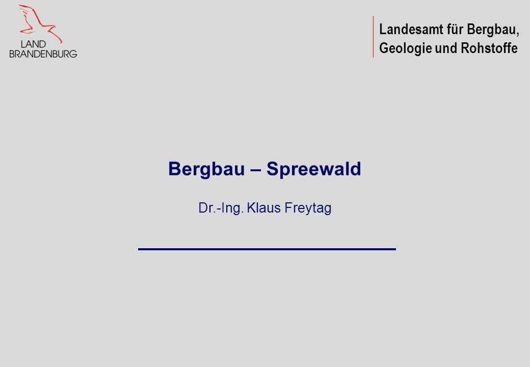 Bergbau – Spreewald Dr.-Ing. Klaus Freytag Landesamt für Bergbau,