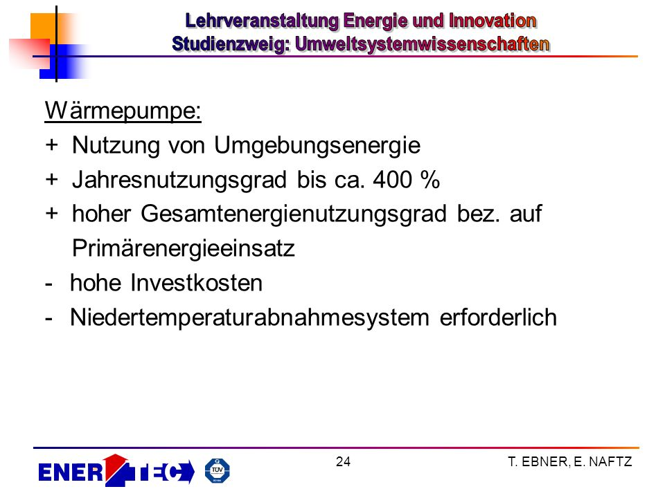 + Nutzung von Umgebungsenergie + Jahresnutzungsgrad bis ca. 400 %