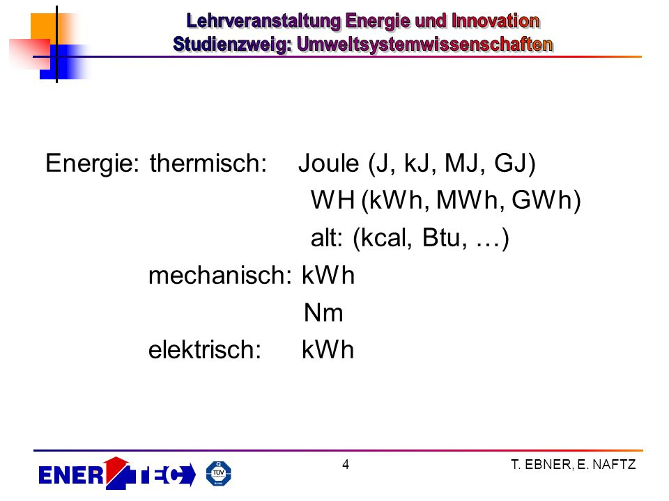 Energie: thermisch: Joule (J, kJ, MJ, GJ) WH (kWh, MWh, GWh)
