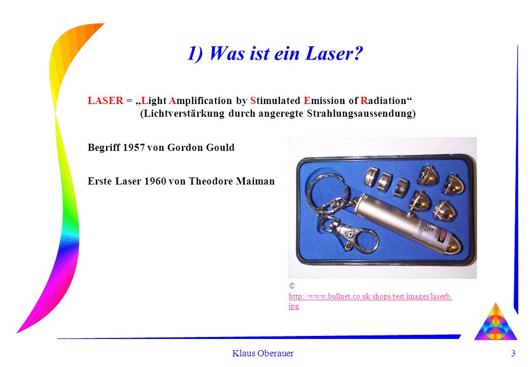 "1) Was ist ein Laser LASER = ""Light Amplification by Stimulated Emission of Radiation (Lichtverstärkung durch angeregte Strahlungsaussendung)"