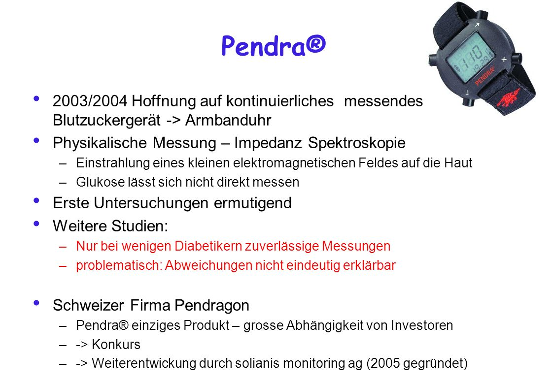 Pendra® 2003/2004 Hoffnung auf kontinuierliches messendes Blutzuckergerät -> Armbanduhr. Physikalische Messung – Impedanz Spektroskopie.