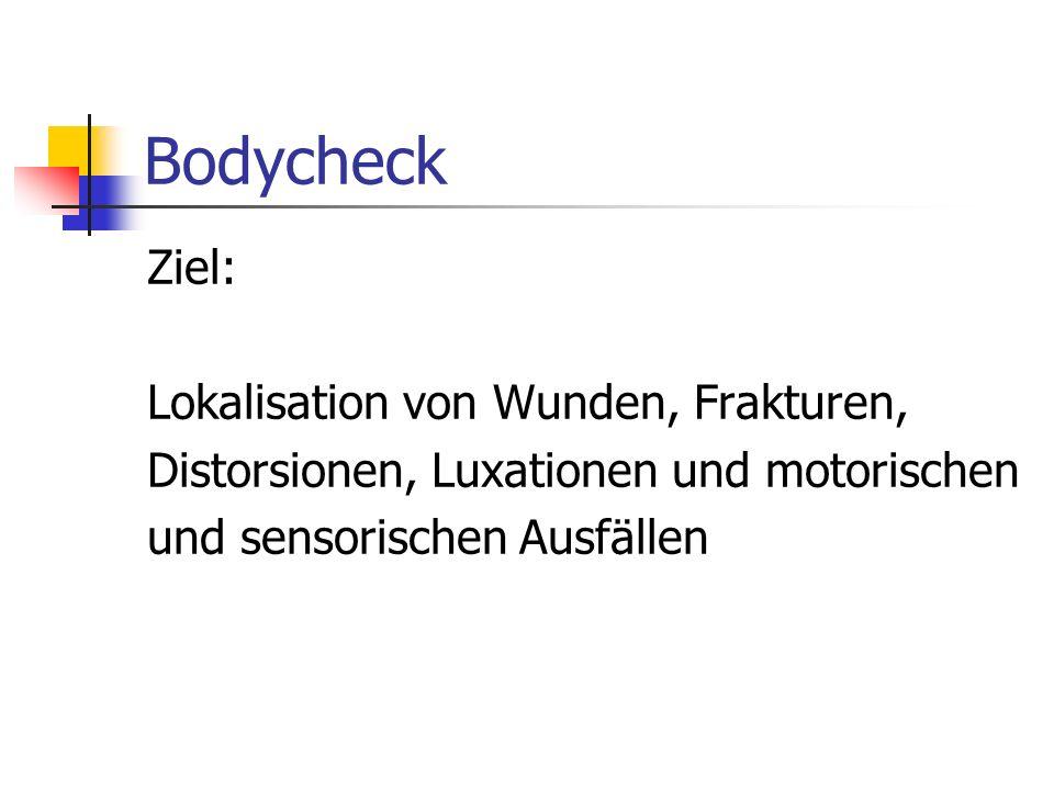 Bodycheck Ziel: Lokalisation von Wunden, Frakturen,