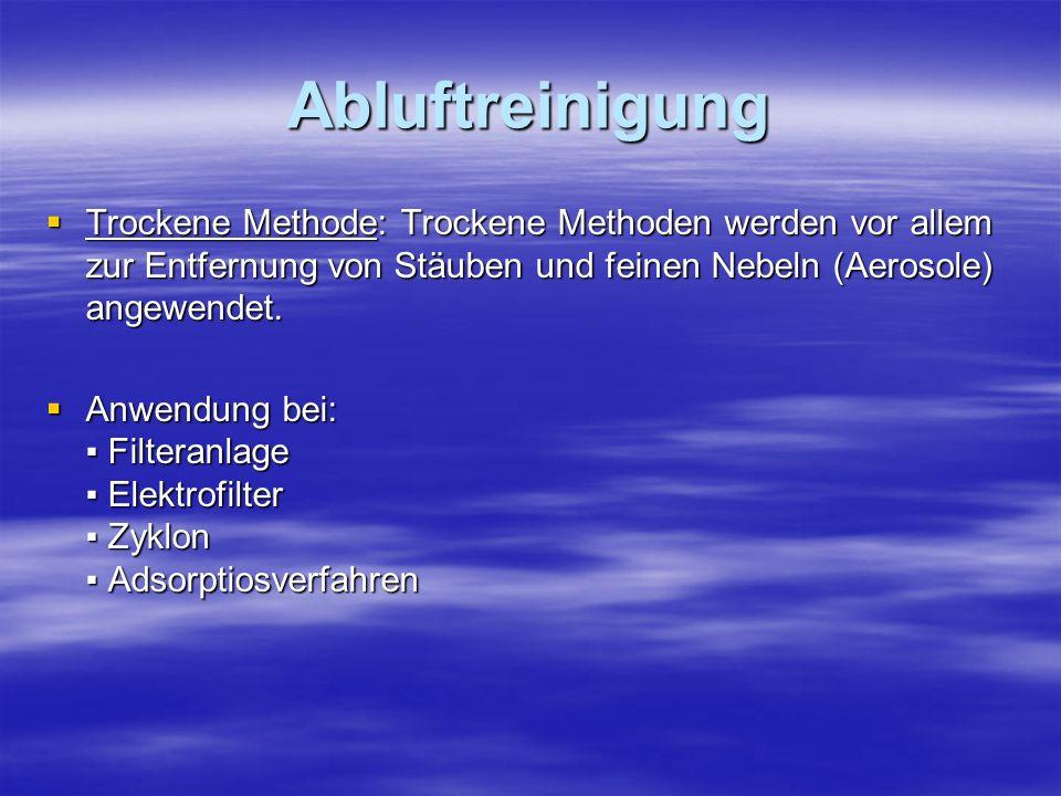 Abluftreinigung Trockene Methode: Trockene Methoden werden vor allem zur Entfernung von Stäuben und feinen Nebeln (Aerosole) angewendet.